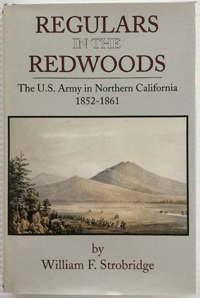 Image for Regulars in the Redwoods: The U.S. Army in Northern California, 1852 - 1861 (Frontier Military Series)
