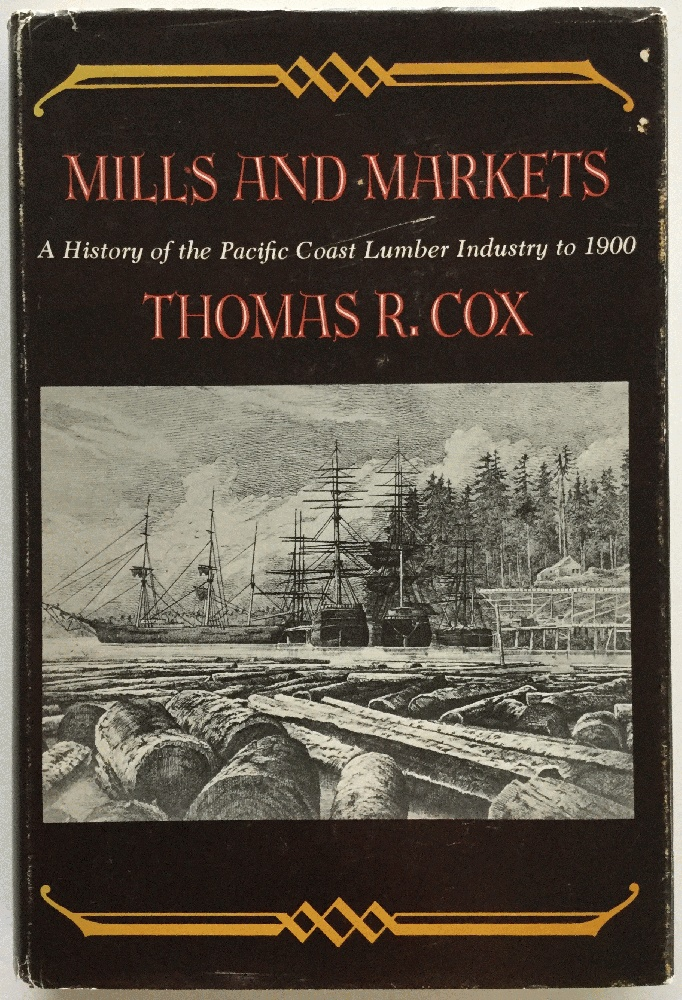 Image for Mills and Markets: A History of the Pacific Coast Lumber Industry to 1900 (Emil and Kathleen Sick Book Series in Western History and Biography)