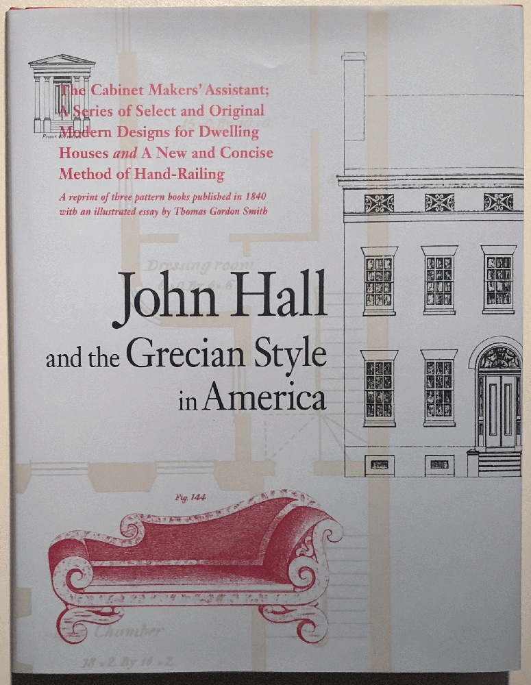 Image for John Hall and the Grecian Style in America: A Reprint of Three Pattern Books Published in Baltimore in 1840 (Acanthus Press Reprint Series. the 19th Century, Landmarks in Design, Vol 2)