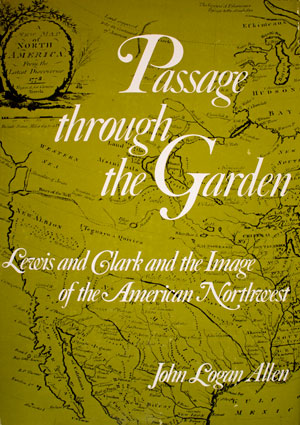 book cover: Passage Through the Garden: Lewis and Clark and the Image of the American Northwest