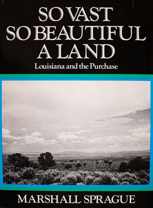 book cover: So Vast So Beautiful a Land: Louisiana and the Purchase