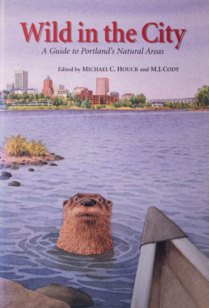 book cover: Wild in the City: A Guide to Portland's Natural Areas