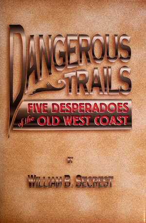 book cover: Dangerous Trails: Five Desperadoes of the Old West