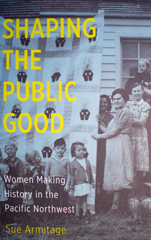 book cover: Shaping the Public Good: Women Making History in the Pacific Northwest