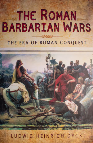 book cover: The Roman Barbarian Wars: The Era of Roman Conquest